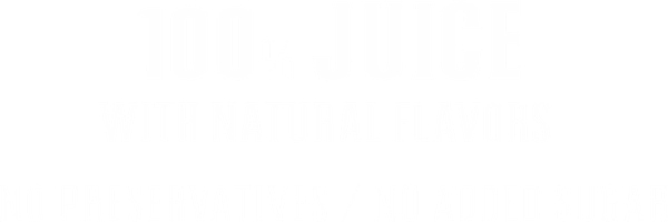 100% Juice with natural flavors / no preservatives / no added sugar