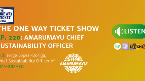 The One Way Ticket Show Ep. 220 with Jorge Lopez-Doriga - AMARUMAYU's Chief Sustainability Officer